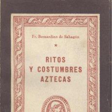 Libros de segunda mano: FR. BERNARDINO DE SAHAGÚN. RITOS Y COSTUMBRES AZTECAS. MADRID, 1944. MÉXICO. . Lote 45326422