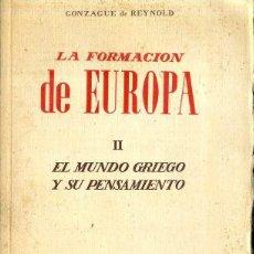 Libros de segunda mano: REYNOLD : LA FORMACIÓN DE EUROPA - EL MUNDO GRIEGO Y SU PENSAMIENTO (PEGASO, 1948). Lote 45337019