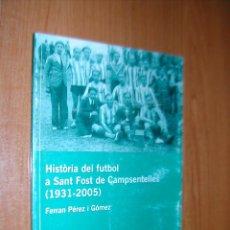 Libri di seconda mano: HISTÓRIA DEL FUTBOL A SANT FOST DE CAMPSENTELLES (1931). FERRAN PÉREZ. AÑO 2005. L11010.. Lote 45376851