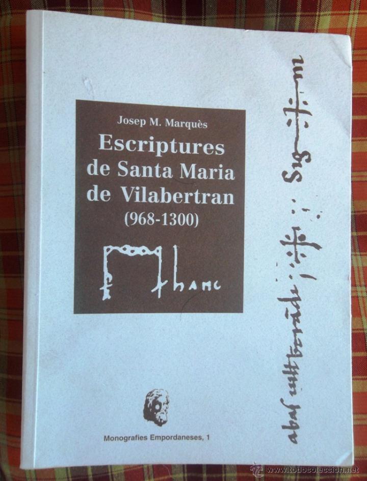 ESCRIPTURES DE SANTA MARIA DE VILABERTRAN 968-1300. JOSEP M MARQUÈS 1995; COM NOU (Libros de Segunda Mano - Historia Antigua)