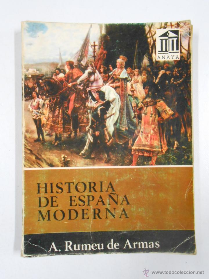 HISTORIA DE ESPAÑA MODERNA - ANTONIO RUMEU DE ARMAS - ANAYA 1965. TDK208 (Libros de Segunda Mano - Historia Antigua)