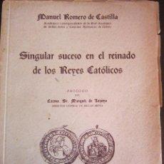 Libros de segunda mano: SINGULAR SUCESO EN EL REINADO DE LOS REYES CATÓLICOS , MANUEL ROMERO DE CASTILLA. Lote 46076030