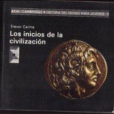 Libros de segunda mano: LOS INICIOS DE LA CIVILIZACION / TREVOR CAIRNS -ED. AKAL 1990. Lote 46598997