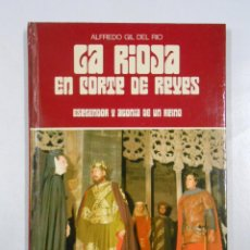 Libros de segunda mano - LA RIOJA EN CORTE DE REYES. ESPLENDOR Y AGONIA DE UN REINO. - GIL DEL RIO, ALFREDO. TDK215 - 46770957
