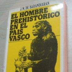 Libros de segunda mano: EL HOMBRE PREHISTÓRICO EN EL PAÍS VASCO J.M. DE BARANDIARÁN EDICIONES VASCAS AÑO 1979. Lote 46891395