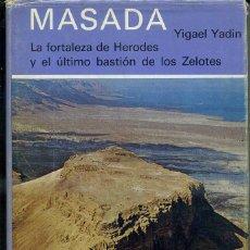 Libros de segunda mano: YIGAEL YADIN : MASADA, LA FORTALEZA DE HERODES Y ÚLTIMO BASTIÓN DE LOS ZELOTES (DESTINO, 1977). Lote 47609735