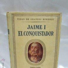 Libros de segunda mano: JAIME I EL CONQUISTADOR MANUEL DE MONTOLIU SEXTA EDICIÓN VIDAS DE GRANDES HOMBRES SEIX BARRAL 1946. Lote 47820209