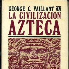 Libros de segunda mano: VAILLANT : LA CIVILIZACIÓN AZTECA (FCE MÉXICO, 1980). Lote 47902008