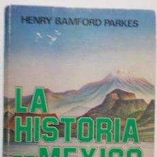 Libros de segunda mano: LA HISTORIA DE MÉXICO - HENRY BAMFORD PARKES. Lote 47338006