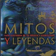 Libros de segunda mano: MITOS Y LEYENDAS GUÍA ILUSTRADA DE SU ORÍGEN Y SIGNIFICADO PHILIP WILKINSON. Lote 48528839