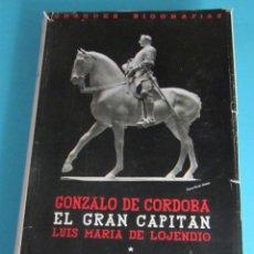 Libros de segunda mano: GONZALO DE CÓRDOBA, EL GRAN CAPITÁN. LUIS MARÍA DE LOJENDIO. Lote 48586012