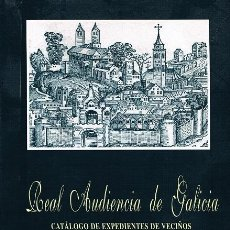 Libros de segunda mano: REAL AUDIENCIA DE GALICIA. CATÁLOGO DE EXPEDIENTES DE VECIÑOS. Lote 195164311