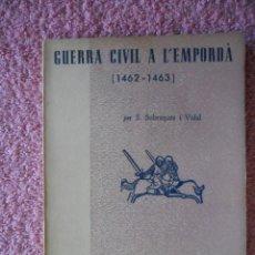 Libros de segunda mano: GUERRA CIVIL A L'EMPORDÀ 1462-1463 EDICITORIAL DALMAU 1963 SOBREQUÉS EPISODIS DE LA HISTÒRIA 46. Lote 49383485