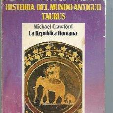 Libros de segunda mano: HISTORIA DEL MUNDO ANTIGUO TAURUS, MICHAEL CRAWFORD LA REPÚBLICA ROMANA, MADRID 1981, RÚSTICA. Lote 49778012