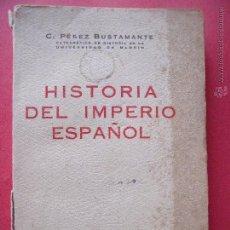 Libros de segunda mano: C. PEREZ BUSTAMANTE.-HISTORIA DEL IMPERIO ESPAÑOL.-EDITORIAL GARCIA ENCISO.-MADRID.-AÑO 1942.. Lote 50065556