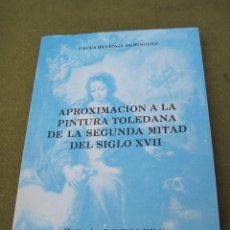 Libros de segunda mano: APROXIMACION A LA PINTURA TOLEDANA DE LA SEGUNDA MITAD DEL SIGLO XVII - TOLEDO 1988.. Lote 50356621