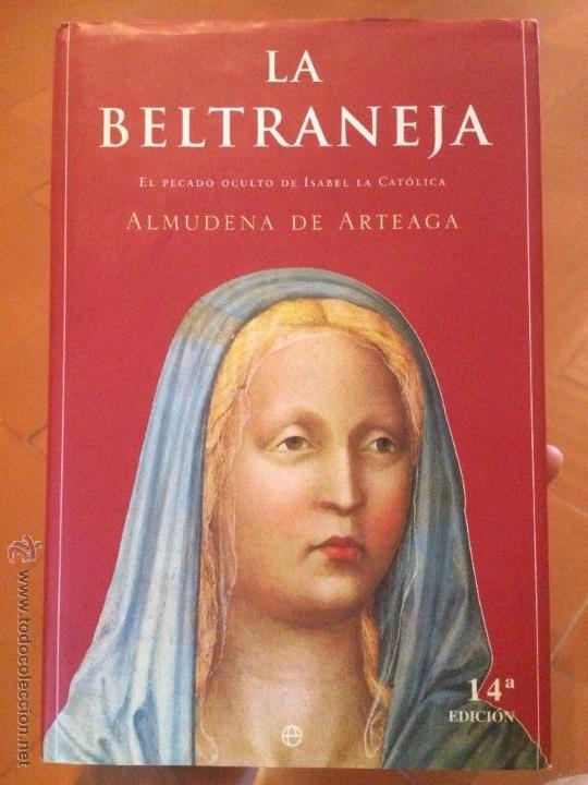 LIBRO LA BELTRANEJA EL PECADO OCULTO DE ISABEL LA CATOLICA POR ALMUDENA DE ARTEAGA (Libros de Segunda Mano - Historia Antigua)