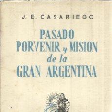 Libros de segunda mano: PASADO PORVENIR Y MISIÓN DE LA GRAN ARGENTINA. J.E. CASARIEGO. E. CULTURA HISPÁNICA. MADRID. 1949. Lote 50492098