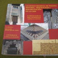 Libros de segunda mano: LA CIUDAD MEDIEVAL DE TOLEDO, HISTORIA, ARQUEOLOGIA Y REHABILITACION DE LA CASA.. Lote 153503169
