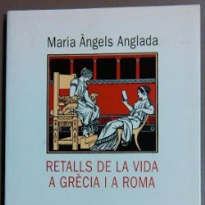 Libros de segunda mano: RETALLS DE LA VIDA A GRÈCIA I A ROMA -MARIA ÀNGELS ANGLADA 2ª ED. 1998. Lote 50563133