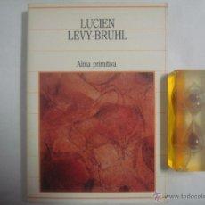 Libros de segunda mano: LUCIEN LEVY-BRUHL. ALMA PRIMITIVA. 1985. BIBLIOTECA DE LA HISTORIA.. Lote 51193506