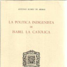 Libros de segunda mano: LA POLÍTICA INDIGENISTA DE ISABEL LA CATÓLICA. A. RUMEU . INS. ISABEL LA CATÓLICA. VALLADOLID. 1969. Lote 51556913