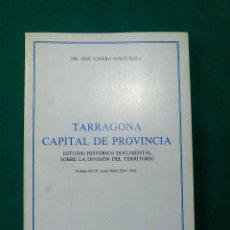 Libros de segunda mano: TARRAGONA CAPITAL DE PROVINCIA .- DR. JOSÉ ADSERÁ MARTORELL 1986 .- ESTUDIO HISTORICO. Lote 51967715