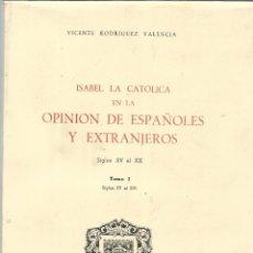 Libros de segunda mano: ISABEL LA CATÓLICA EN LA OPINIÓN DE LOS EXTRANJEROS. V. RODRÍGUEZ VALENCIA. VALLADOLID.1970. Lote 52128080
