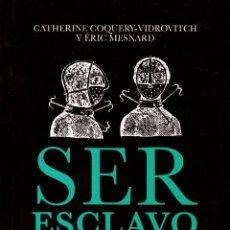 Libros de segunda mano: SER ESCLAVO EN ÁFRICA Y AMÉRICA ENTRE LOS SIGLOS XV Y XIX. CATHERINE COQUERY VITROVITCH-ERIC MESNARD. Lote 52313255
