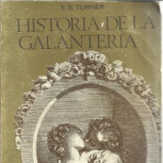 Libros de segunda mano: HISTORIA DE LA GALANTERÍA. E.S. TURNER. LUIS DE CARALT. BARCELONA. 1966. Lote 52335224