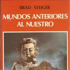 Libros de segunda mano: MUNDOS ANTERIORES AL NUESTRO / BRAD STEIGER / EDAF/ 1980. Lote 52610331