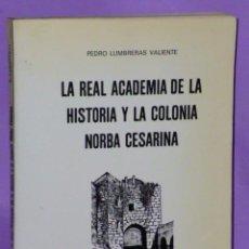 Libros de segunda mano: LA REAL ACADEMIA DE LA HISTORIA Y LA COLONIA NORBA CESARINA. (DE LA CÁCERES ROMANA).. Lote 52737594