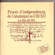 Libros de segunda mano: PROCÉS D'INDEPENDÈNCIA DE CATALUNYA (SS.VIII-XI) LA FITA DEL 988 - GENERALITAT DE CATALUNYA. Lote 176099272