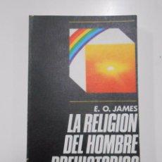 Libros de segunda mano: LA RELIGION DEL HOMBRE PREHISTORICO. E.O. JAMES. TDK188. Lote 52868164