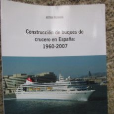 Libros de segunda mano: CONSTRUCCION DE BUQUES DE CRUCERO EN ESPAÑA 1960/2007 - ARTURO PANIAGUA, EDI DAMARE 2008 + INFO. Lote 221820898