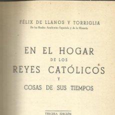 Libros de segunda mano: EN EL HOGAR DE LOS REYES CATÓLICOS. FÉLIX DE LLANOS Y TORRIGLIA. 3º ED. EDICIONES FAX. MADRID.1953 . Lote 53119723