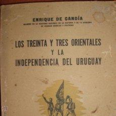 Libros de segunda mano: LOS TREINTA Y TRES ORIENTALES Y LA INDEPENDENCIA DE URUGUAY.ENRIQUE GANDIA. AÑO 1939. Lote 53128617