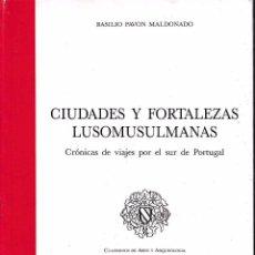 Libros de segunda mano: CIUDADES Y FORTALEZAS LUSOMUSULMANAS (BASILIO PAVÓN, 1993) SIN USAR JAMÁS. Lote 64143570