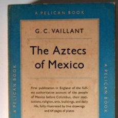 Libros de segunda mano: AÑO 1951 * LOS AZTECAS DE MEXICO * THE AZTECS OF MEXICO * POR G.C. VAILLANT * ILUSTRADO *. Lote 53263714
