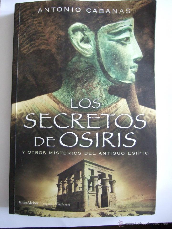 LOS SECRETOS DE OSIRIS Y OTROS MISTERIOS DEL ANTIGUO EGIPTO - ANTONIO CABANAS - 2006 - 293 PAGINAS (Libros de Segunda Mano - Historia Antigua)