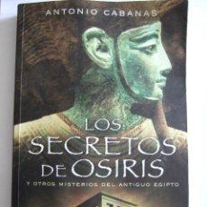 Libros de segunda mano: LOS SECRETOS DE OSIRIS Y OTROS MISTERIOS DEL ANTIGUO EGIPTO - ANTONIO CABANAS - 2006 - 293 PAGINAS. Lote 53287003