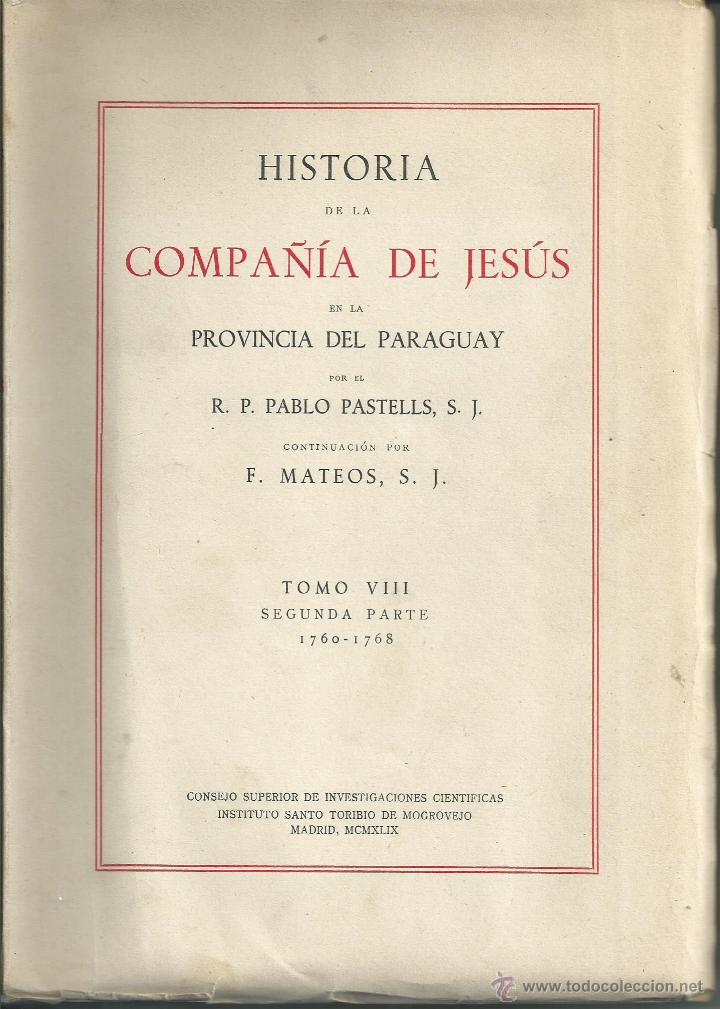 HISTORIA COMPAÑIA DE JESUS EN PROVINCIA DEL PARAGUAY (1760-1768) CSIC TO VIII 2ª PARTE JESUITAS (Libros de Segunda Mano - Historia Antigua)