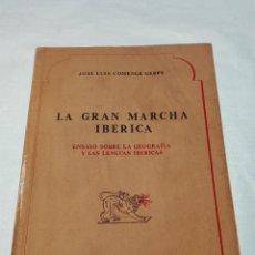 Libros de segunda mano: LA GRAN MARCHA IBÉRICA - ENSAYO SOBRE LA GEOGRAFÍA Y LAS LENGUAS IBÉRICAS - FIRMADO Y DEDICADO -. Lote 53816275