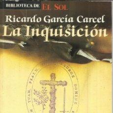 Libros de segunda mano: LA INQUISICIÓN. RICARDO GARCÍA CÁRCEL. BIBLIOTECA DE EL SOL. MADRID. 1991. Lote 54110791