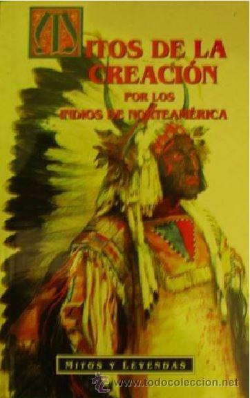 MITOS DE LA CREACION INDIOS NORTEAMERICA MITOS DE LA CREACION POR LOS INDIOS DE NORTEAMERICA (Libros de Segunda Mano - Historia Antigua)