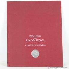 Libros de segunda mano: LC-039 - PRIVILEGIO DEL REY DON PEDRO I. A LA CIUDAD DE SEVILLA. FACSÍMIL. 1989.. Lote 54824335
