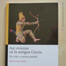 Libros de segunda mano: ASI VIVIERON EN LA ANTIGUA GRECIA. RAQUEL LOPEZ MELERO. ANAYA. Lote 54975891