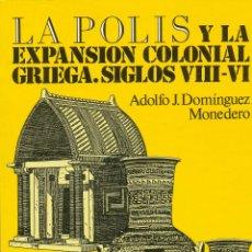 Libros de segunda mano: ADOLFO J. DOMÍNGUEZ MONEDERO, LA POLIS Y LA EXPANSIÓN COLONIAL GRIEGA. SIGLOS VIII-VI. Lote 55141889