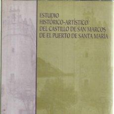 Libros de segunda mano: ESTUDIO HISTÓRICO-ARTÍSTICO DEL CASTILLO DE SAN MARCOS DE EL PUERTO DE SANTA MARÍA. RÁUL MEDINA.2005. Lote 192790681