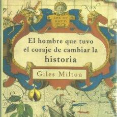 Libros de segunda mano: EL HOMBRE QUE TUVO EL CORAJE DE CAMBIAR LA HISTORIA. GILES MILTON. MARTÍNEZ ROCA. BARCELONA. 1999. Lote 55331187